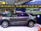 [Video] Cận cảnh Ford Explorer 2017 - SUV đậm chất Mỹ tại Việt Nam