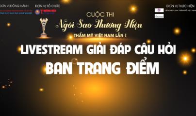 Livestream Hội đồng trang điểm - Giải đáp cuộc thi Ngôi sao Thương hiệu Thẩm mỹ Việt Nam lần thứ nhất