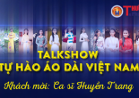 Talkshow Tự hào áo dài Việt Nam (01): Huyền Trang Sao Mai - Áo dài trong âm nhạc dân gian
