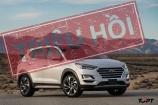 Triệu hồi gần 24.000 xe Hyundai Tucson ở Việt Nam vì nguy cơ cháy