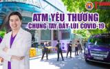 Dr Hoàng Tuấn: ATM Yêu Thương - Chung tay đẩy lùi Covid-19