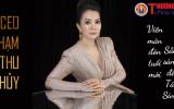 CEO Phạm Thu Thủy - Sẵn sàng 'tái sinh' để tuyệt vời hơn trong sự nghiệp