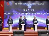 Lễ ra mắt mạng lưới trạm định vị vệ tinh quốc gia