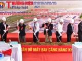Thừa Thiên - Huế: Khởi công dự án mở rộng sân bay Phú Bài