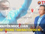 """CEO Nguyễn Ngọc Luận: """"Cá mập"""" trong tâm bão Covid-19"""