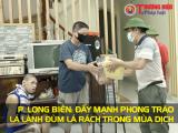 Long Biên, Hà Nội: Đẩy mạnh phong trào 'lá lành đùm lá rách' trong mùa dịch