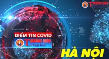 Điểm tin Covid-19: Nhìn lại những điểm đáng chú ý sau 10 ngày Hà Nội thực hiện giãn cách xã hội