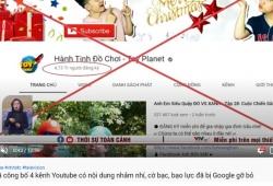 Google gỡ bỏ, tắt kiếm tiền 4 kênh YouTube có nội dung nhảm nhí