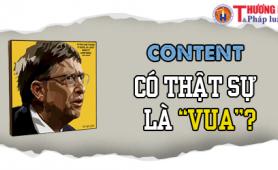 """Content có thật sự là """"Vua""""? Sử dụng Content Marketing để tạo dấu ấn trong xây dựng thương hiệu"""